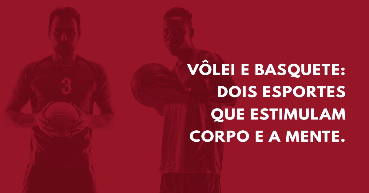Vôlei e basquete: dois esportes que estimulam corpo e a mente